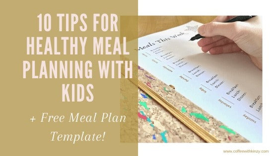 10 Tips For Healthy Meal Planning With Kids (+ Free Meal Plan Template Included)