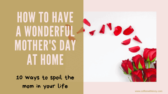How To Have A Wonderful Mother's Day At Home