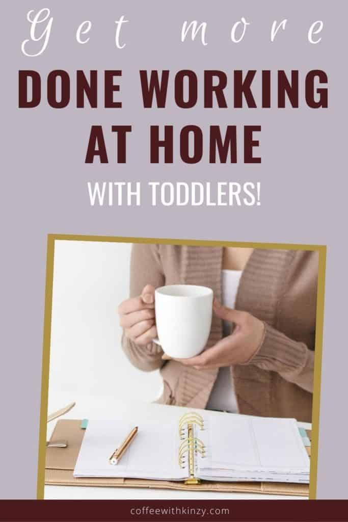 How to get more done working at home with toddlers!