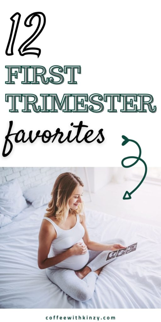 12 First Trimester Pregnancy Favorites