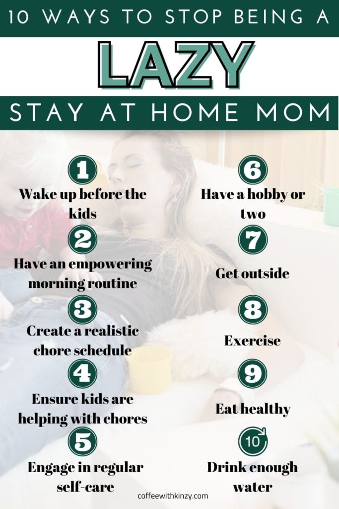 10 Ways to Stop Being A Lazy Stay At Home Mom infographic