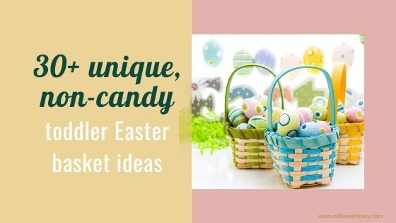 30+ unique, non-candy toddler easter basket ideas