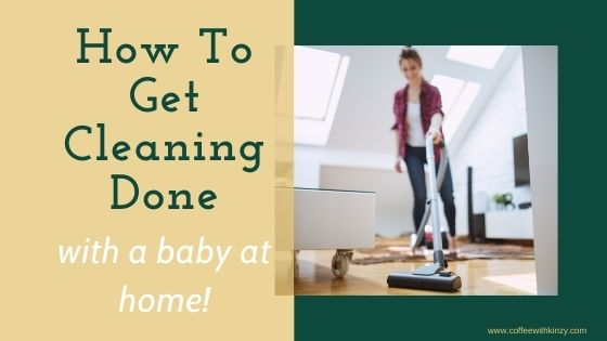 How to get cleaning done with a baby at home
